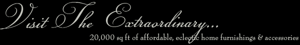 Visit the Extraodinary Chintz. 20,000 sqft of affordable, eclectic home furnishings & accessories